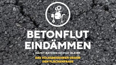 Volksbegehren: Damit Bayern Heimat bleibt - Betonflut eindämmen!